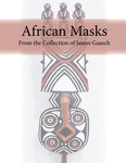 African Masks from the Collection of James Gaasch by James Gaasch