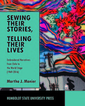 Sewing Their Stories, Telling Their Lives: Embroidered Narratives from Chile to the World Stage (1969-2016)