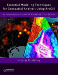 Essential Modeling Techniques for Geospatial Analysis Using ArcGIS: An Intermediate-Level GIS Workbook
